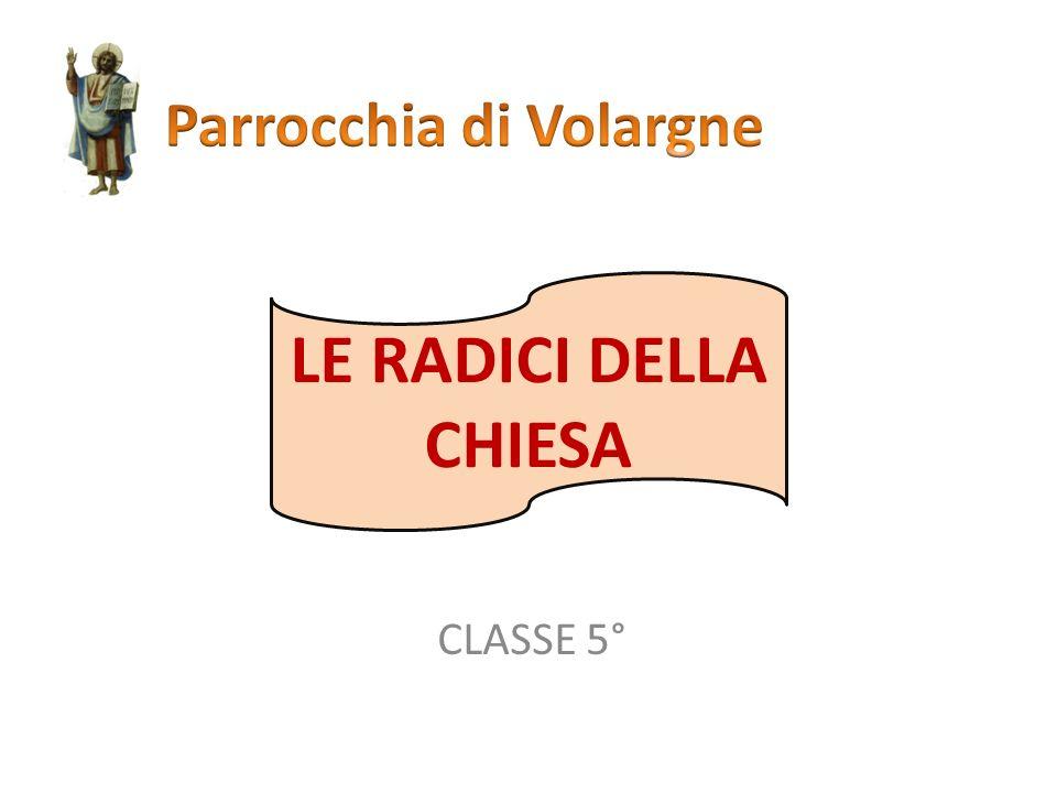 CLASSE 5° LE RADICI DELLA CHIESA