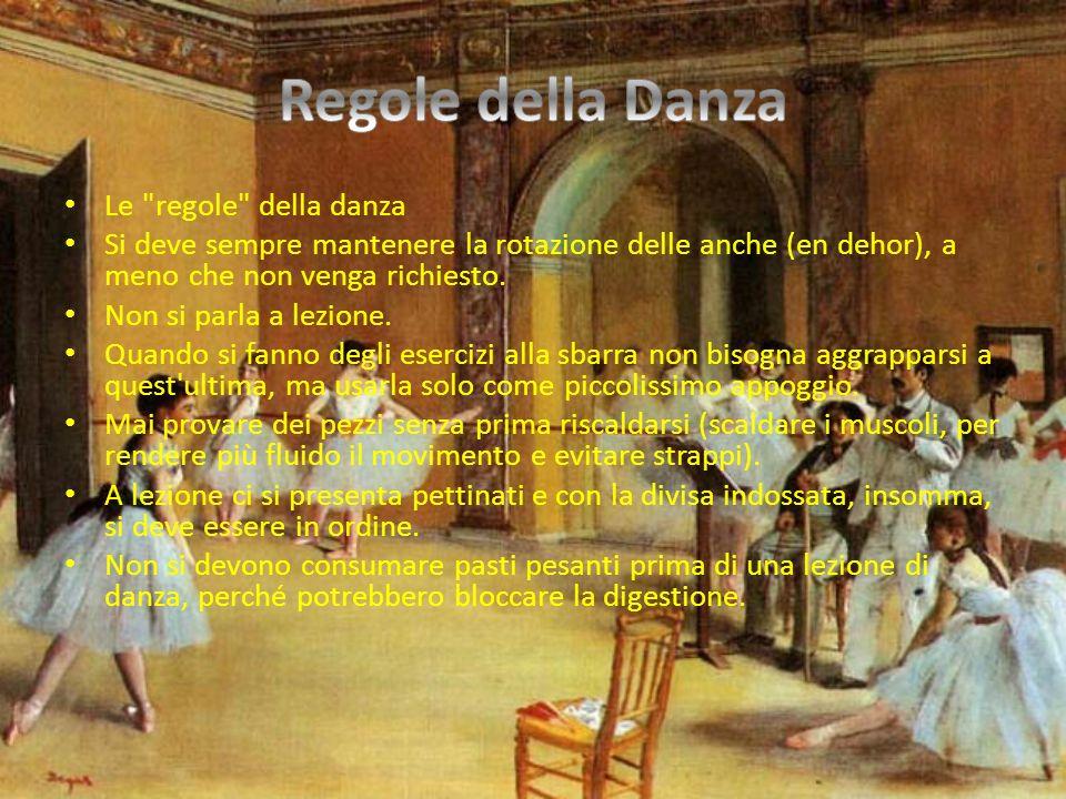 Le regole della danza Si deve sempre mantenere la rotazione delle anche (en dehor), a meno che non venga richiesto.