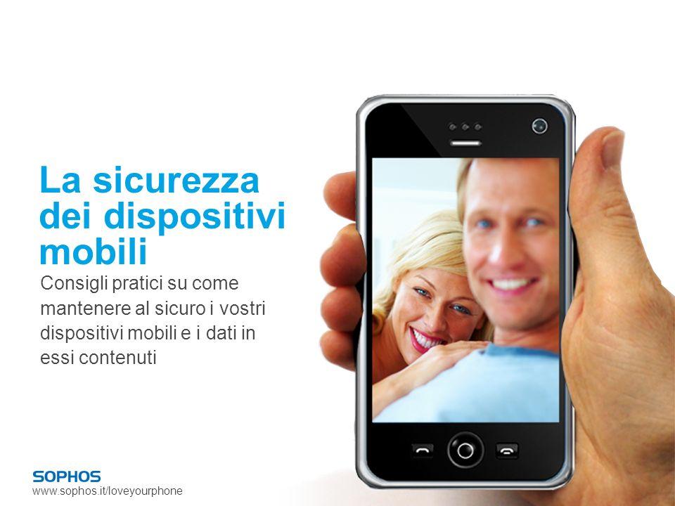 www.sophos.it/loveyourphone La sicurezza dei dispositivi mobili Consigli pratici su come mantenere al sicuro i vostri dispositivi mobili e i dati in essi contenuti
