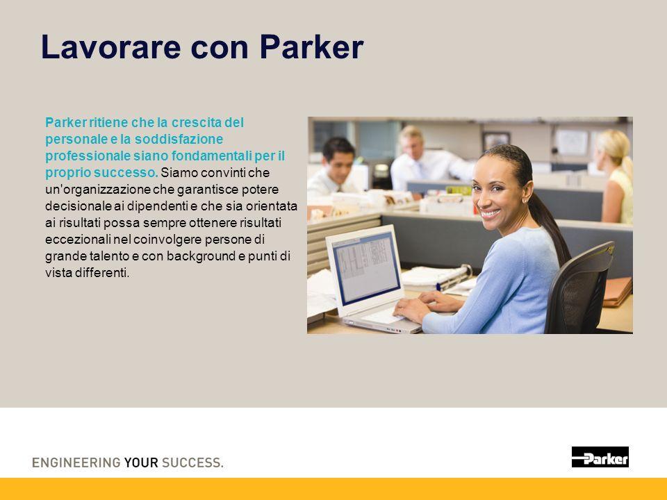 Lavorare con Parker Parker ritiene che la crescita del personale e la soddisfazione professionale siano fondamentali per il proprio successo.