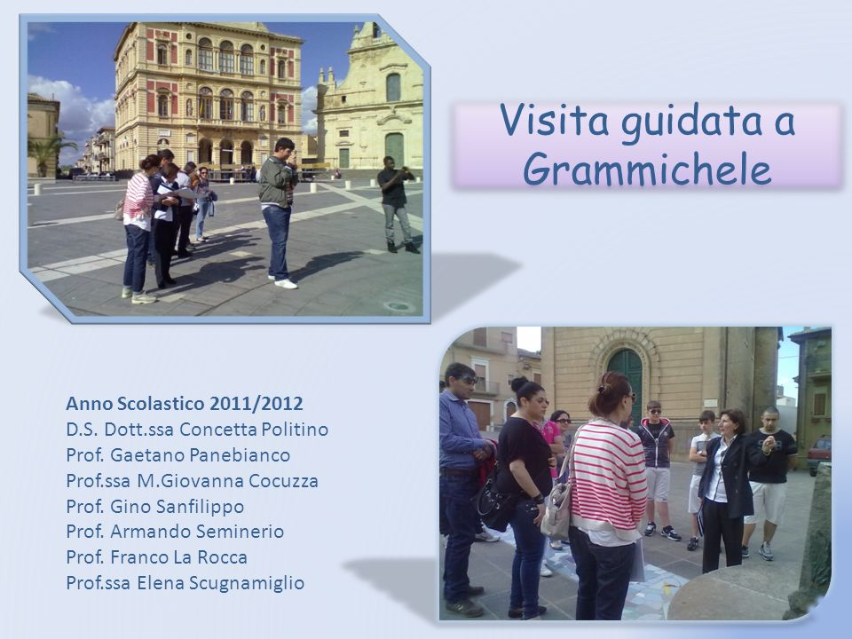 Visita guidata a Grammichele Anno Scolastico 2011/2012 D.S. Dott.ssa Concetta Politino Prof. Gaetano Panebianco Prof.ssa M.Giovanna Cocuzza Prof. Gino