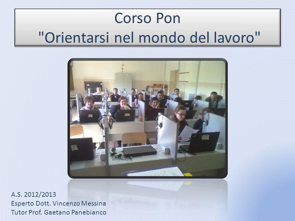Corso Pon Orientarsi nel mondo del lavoro A.S.2012/2013 Esperto Dott.