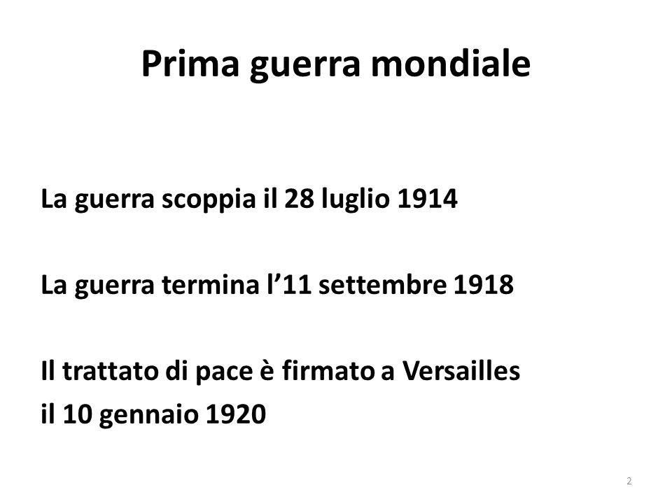 Prima guerra mondiale La guerra scoppia il 28 luglio 1914 La guerra termina l11 settembre 1918 Il trattato di pace è firmato a Versailles il 10 gennaio 1920 2