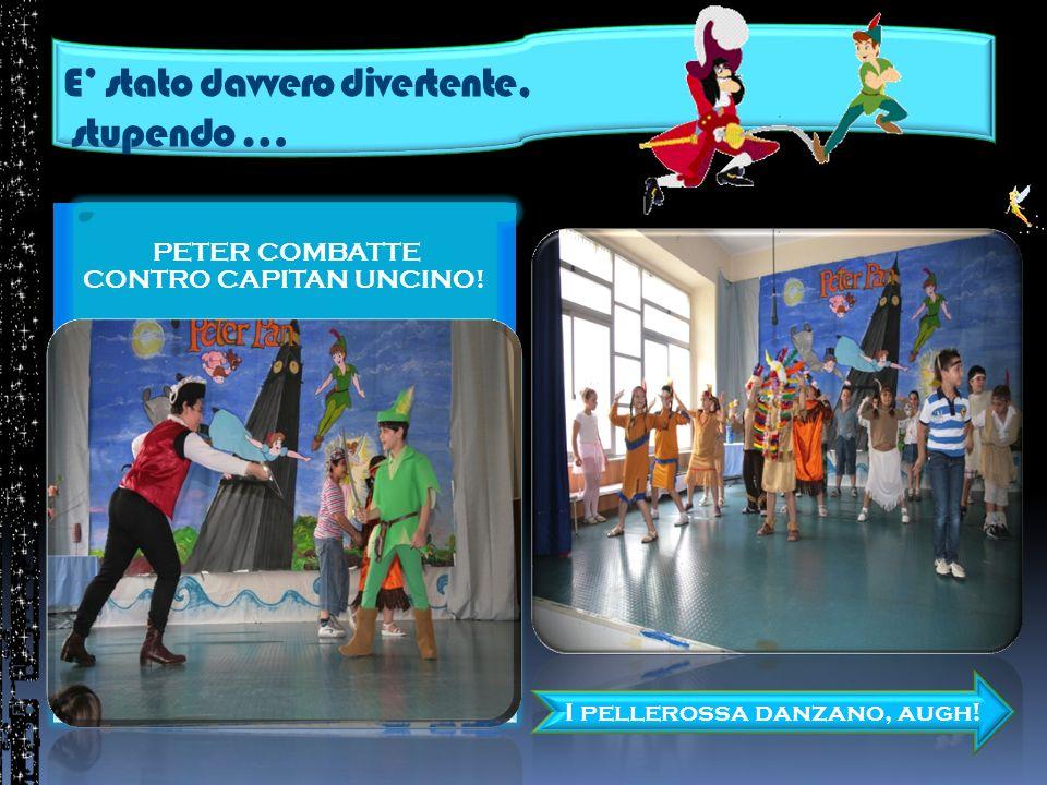 E stato davvero divertente, stupendo … PETER COMBATTE CONTRO CAPITAN UNCINO.