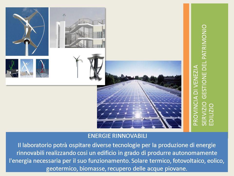 ENERGIE RINNOVABILI Il laboratorio potrà ospitare diverse tecnologie per la produzione di energie rinnovabili realizzando cosi un edificio in grado di