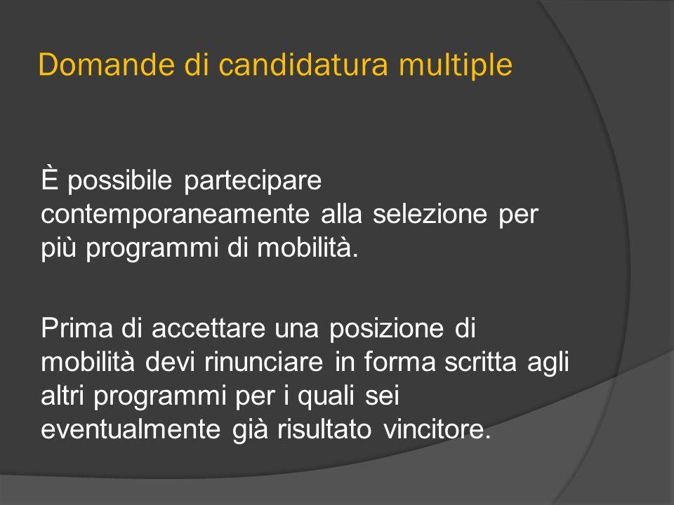 Domande di candidatura multiple È possibile partecipare contemporaneamente alla selezione per più programmi di mobilità. Prima di accettare una posizi