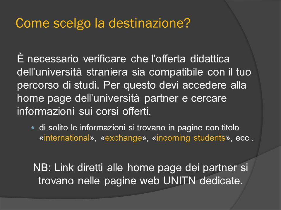 Come scelgo la destinazione? È necessario verificare che lofferta didattica delluniversità straniera sia compatibile con il tuo percorso di studi. Per