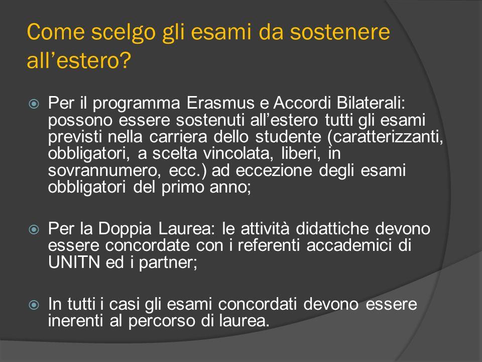 Come scelgo gli esami da sostenere allestero? Per il programma Erasmus e Accordi Bilaterali: possono essere sostenuti allestero tutti gli esami previs