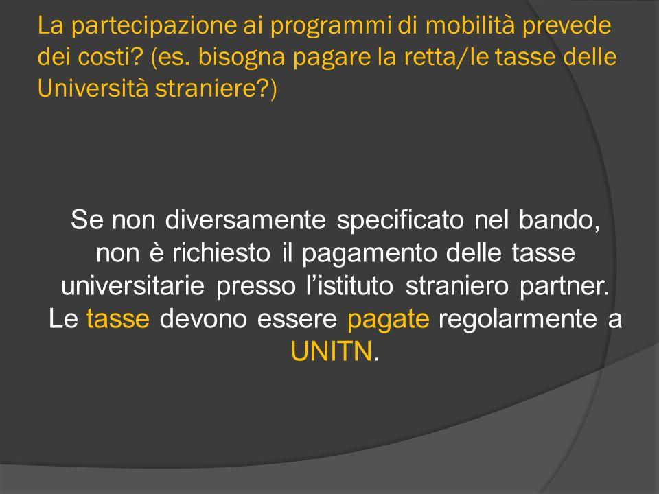 La partecipazione ai programmi di mobilità prevede dei costi? (es. bisogna pagare la retta/le tasse delle Università straniere?) Se non diversamente s