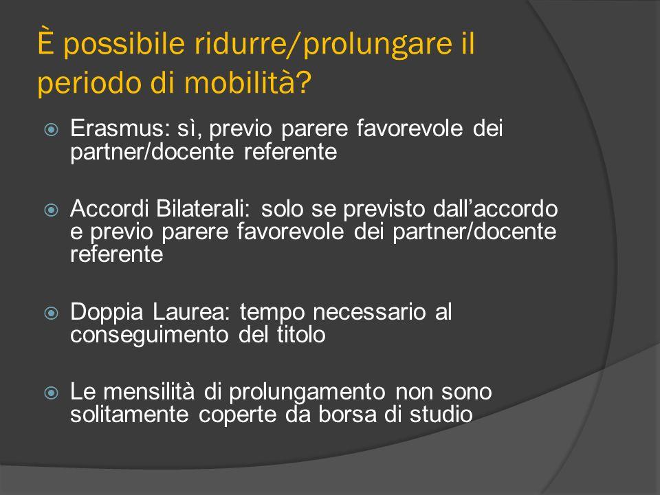 È possibile ridurre/prolungare il periodo di mobilità? Erasmus: sì, previo parere favorevole dei partner/docente referente Accordi Bilaterali: solo se
