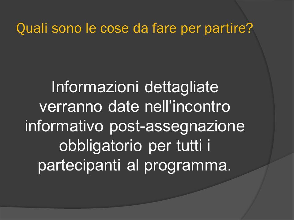 Quali sono le cose da fare per partire? Informazioni dettagliate verranno date nellincontro informativo post-assegnazione obbligatorio per tutti i par