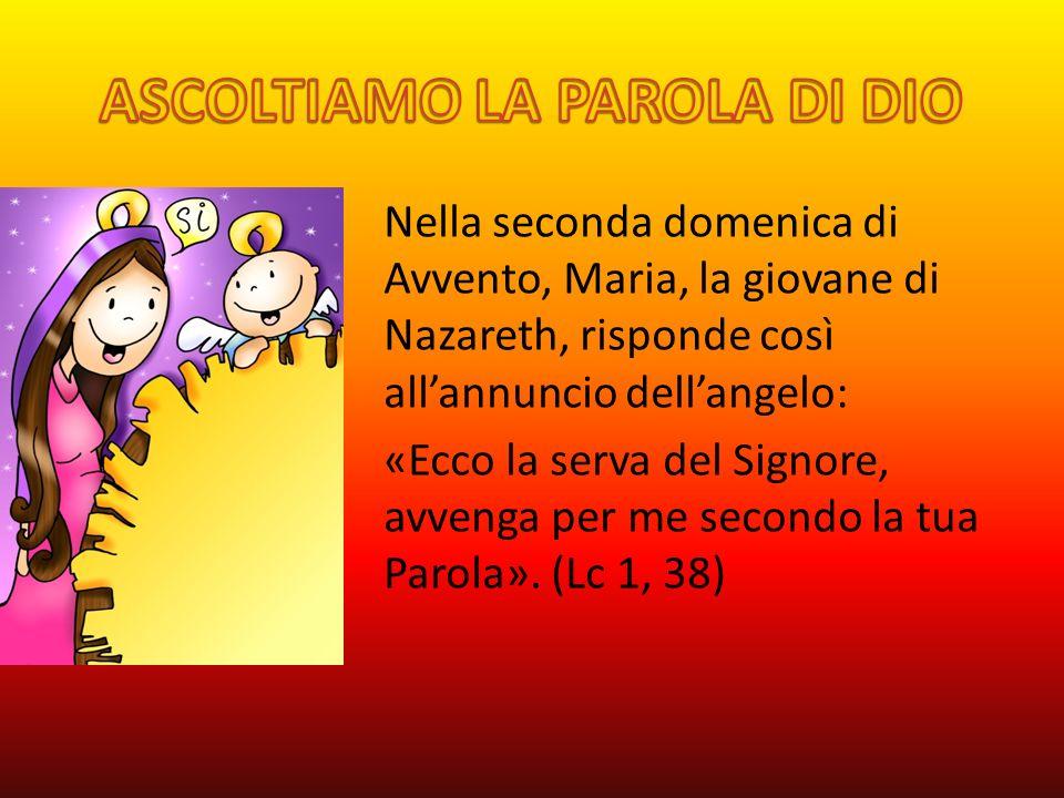 Nella seconda domenica di Avvento, Maria, la giovane di Nazareth, risponde così allannuncio dellangelo: «Ecco la serva del Signore, avvenga per me sec