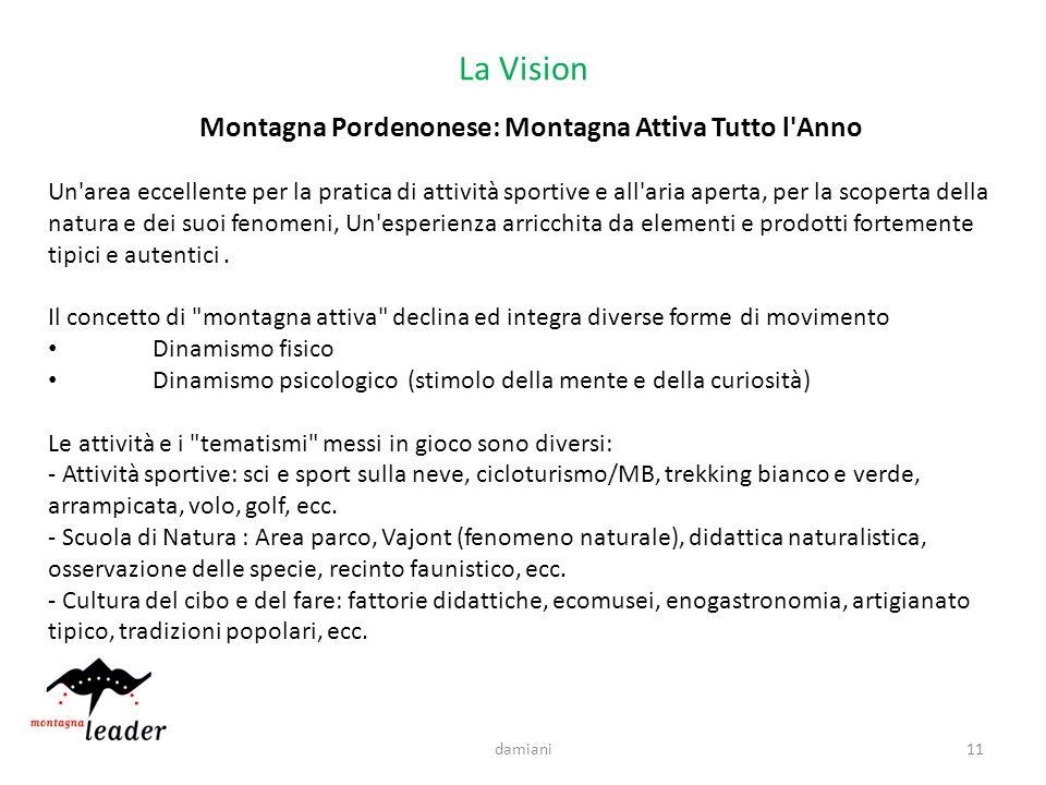 La Vision Montagna Pordenonese: Montagna Attiva Tutto l'Anno Un'area eccellente per la pratica di attività sportive e all'aria aperta, per la scoperta