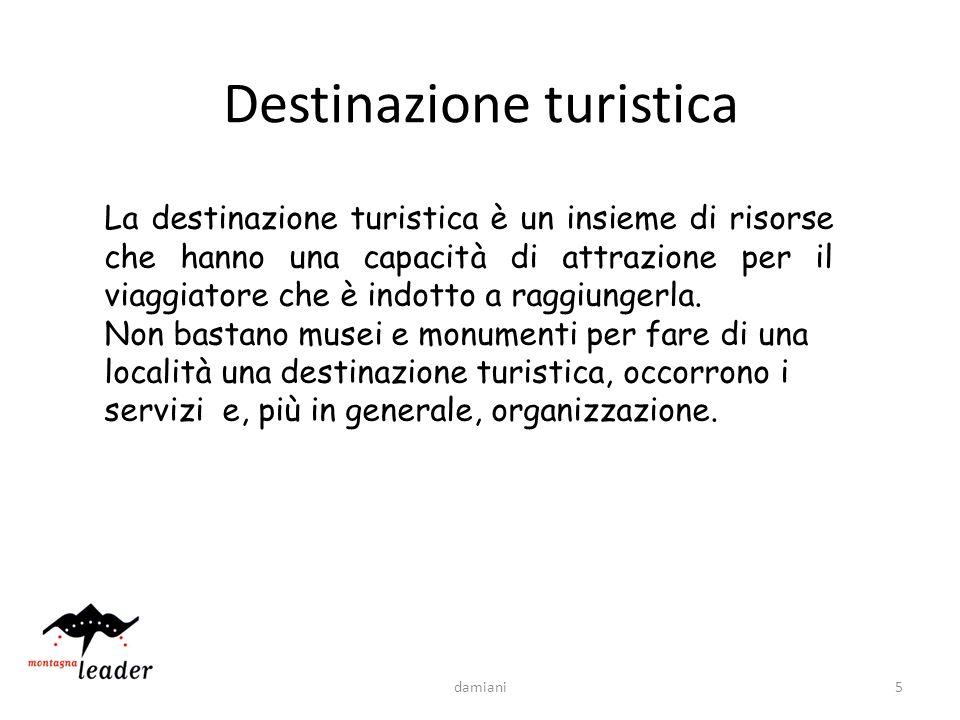 5 La destinazione turistica è un insieme di risorse che hanno una capacità di attrazione per il viaggiatore che è indotto a raggiungerla. Non bastano