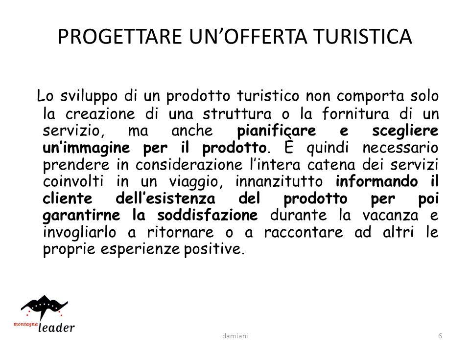 6 PROGETTARE UNOFFERTA TURISTICA Lo sviluppo di un prodotto turistico non comporta solo la creazione di una struttura o la fornitura di un servizio, m