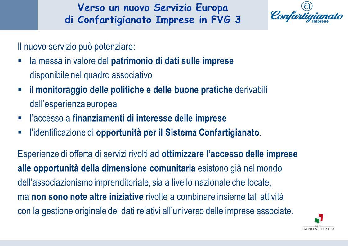 Verso un nuovo Servizio Europa di Confartigianato Imprese in FVG 3 Il nuovo servizio può potenziare: la messa in valore del patrimonio di dati sulle i