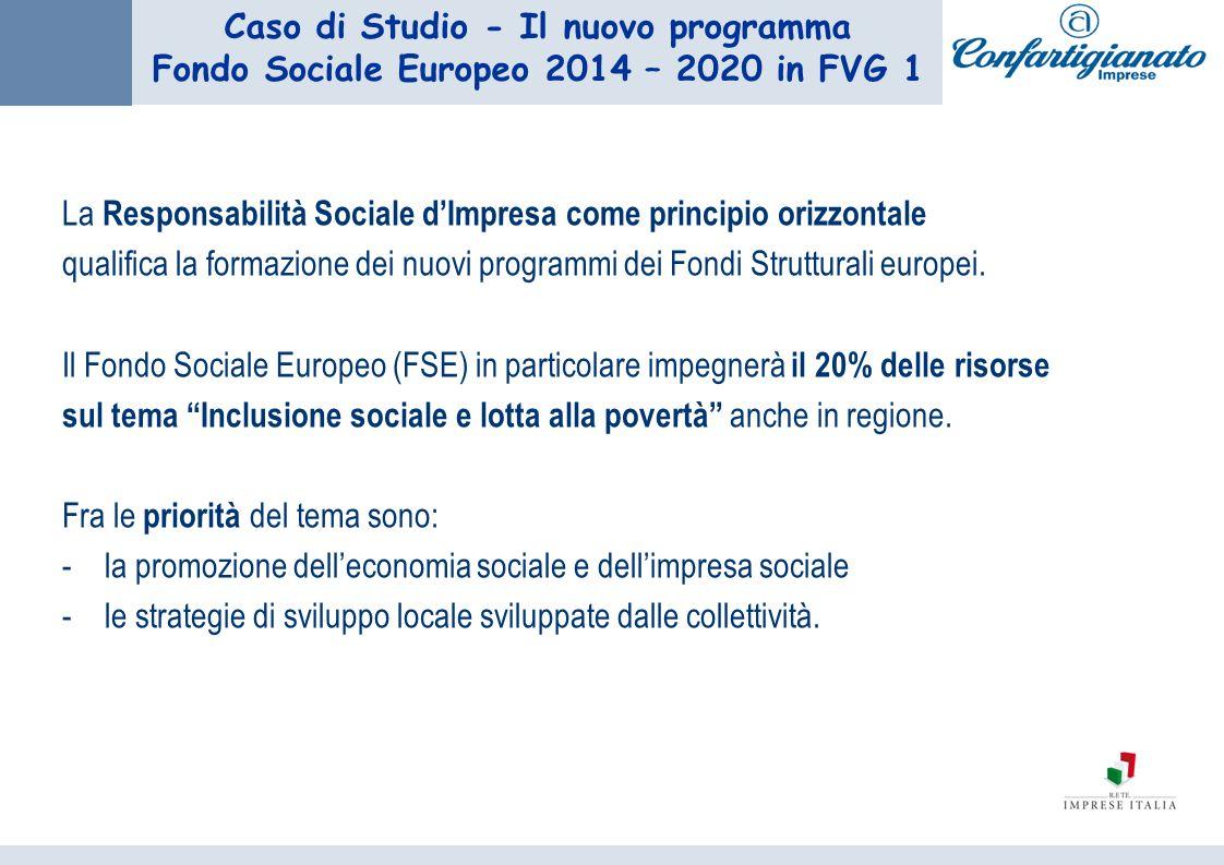 Caso di Studio - Il nuovo programma Fondo Sociale Europeo 2014 – 2020 in FVG 1 La Responsabilità Sociale dImpresa come principio orizzontale qualifica la formazione dei nuovi programmi dei Fondi Strutturali europei.