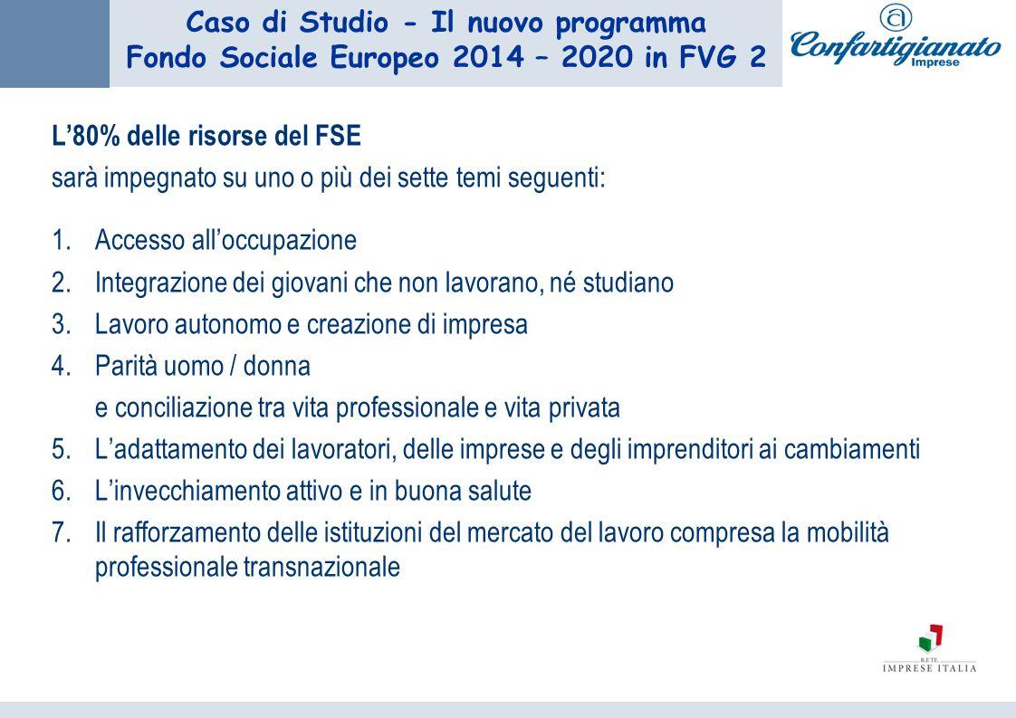 Caso di Studio - Il nuovo programma Fondo Sociale Europeo 2014 – 2020 in FVG 2 L80% delle risorse del FSE sarà impegnato su uno o più dei sette temi s