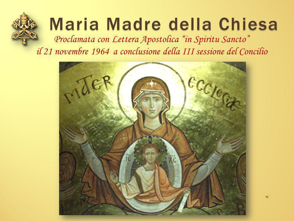 Maria Madre della Chiesa Proclamata con Lettera Apostolica in Spiritu Sancto il 21 novembre 1964 a conclusione della III sessione del Concilio