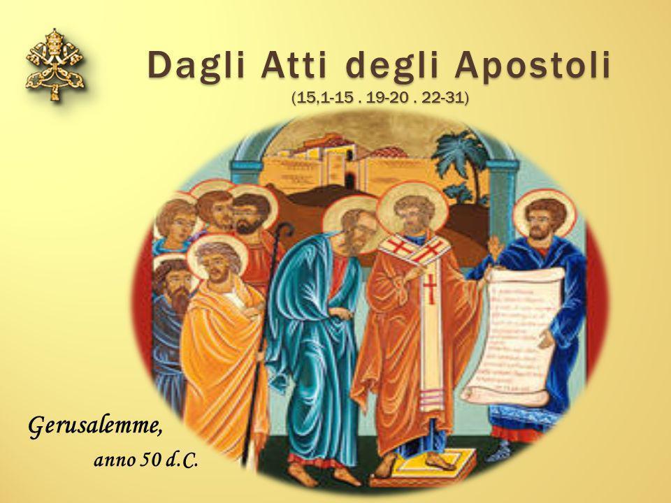 Dagli Atti degli Apostoli (15,1-15. 19-20. 22-31) Gerusalemme, anno 50 d.C.