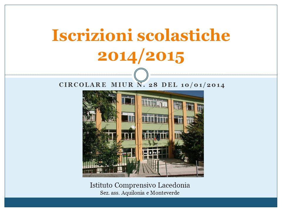 CIRCOLARE MIUR N. 28 DEL 10/01/2014 Iscrizioni scolastiche 2014/2015 Istituto Comprensivo Lacedonia Sez. ass. Aquilonia e Monteverde