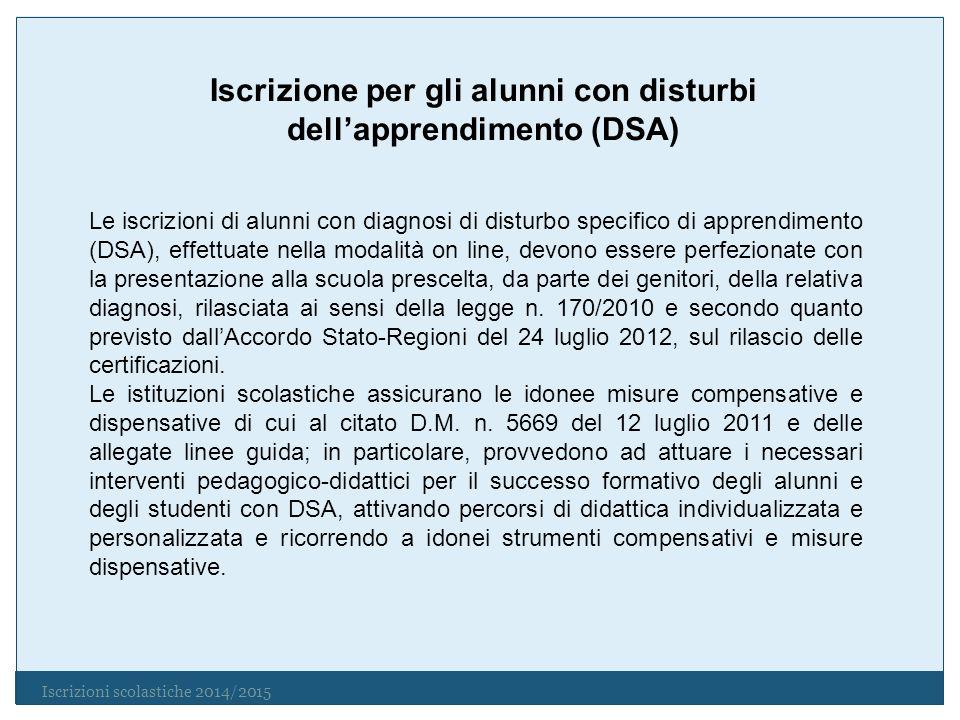 Iscrizioni scolastiche 2014/2015 Iscrizione per gli alunni con disturbi dellapprendimento (DSA) Le iscrizioni di alunni con diagnosi di disturbo speci