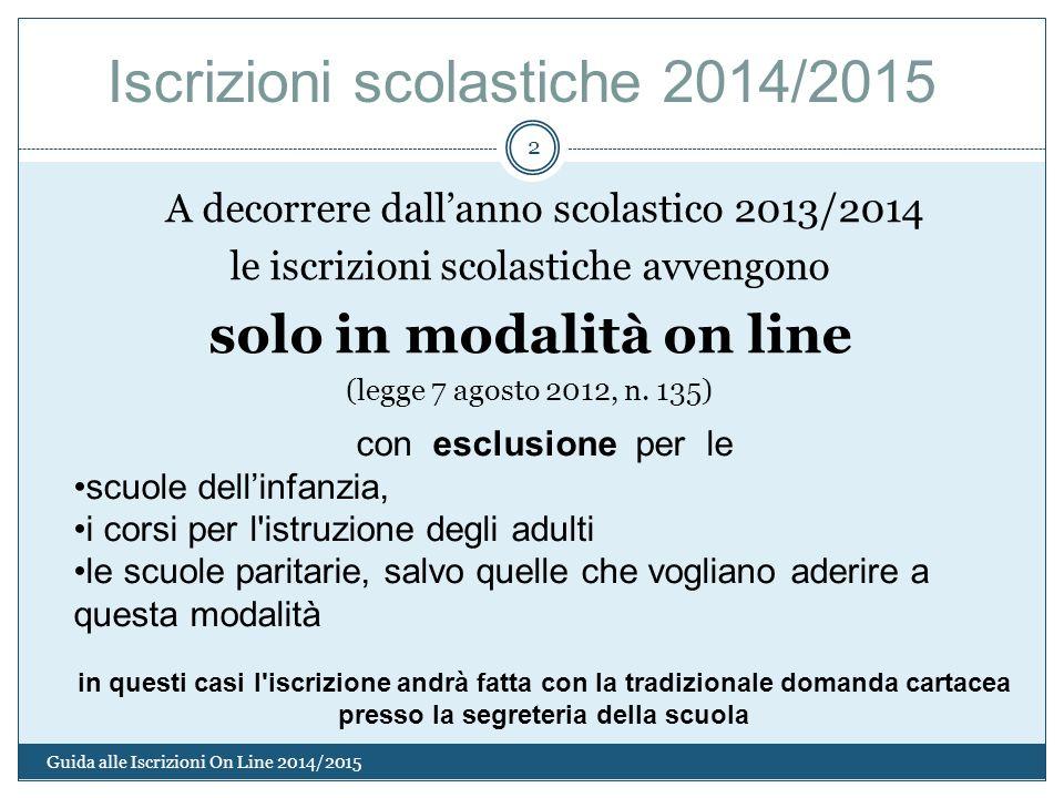A decorrere dallanno scolastico 2013/2014 le iscrizioni scolastiche avvengono solo in modalità on line (legge 7 agosto 2012, n. 135) 2 Guida alle Iscr