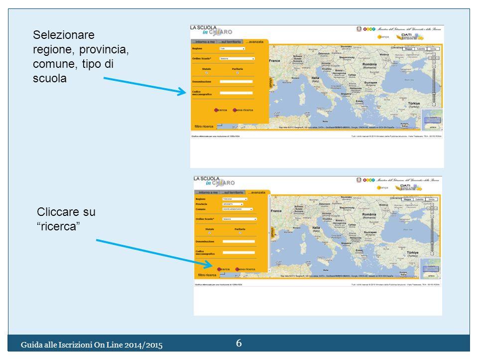Selezionare regione, provincia, comune, tipo di scuola Cliccare su ricerca 6 Guida alle Iscrizioni On Line 2014/2015