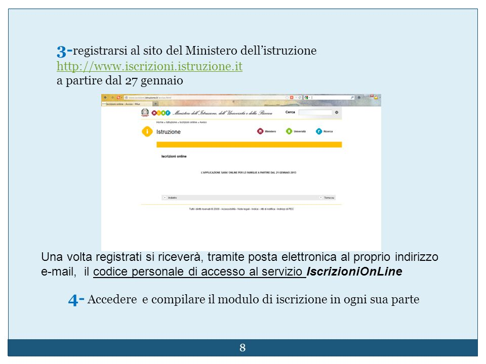 3- registrarsi al sito del Ministero dellistruzione http://www.iscrizioni.istruzione.it a partire dal 27 gennaio 4- Accedere e compilare il modulo di