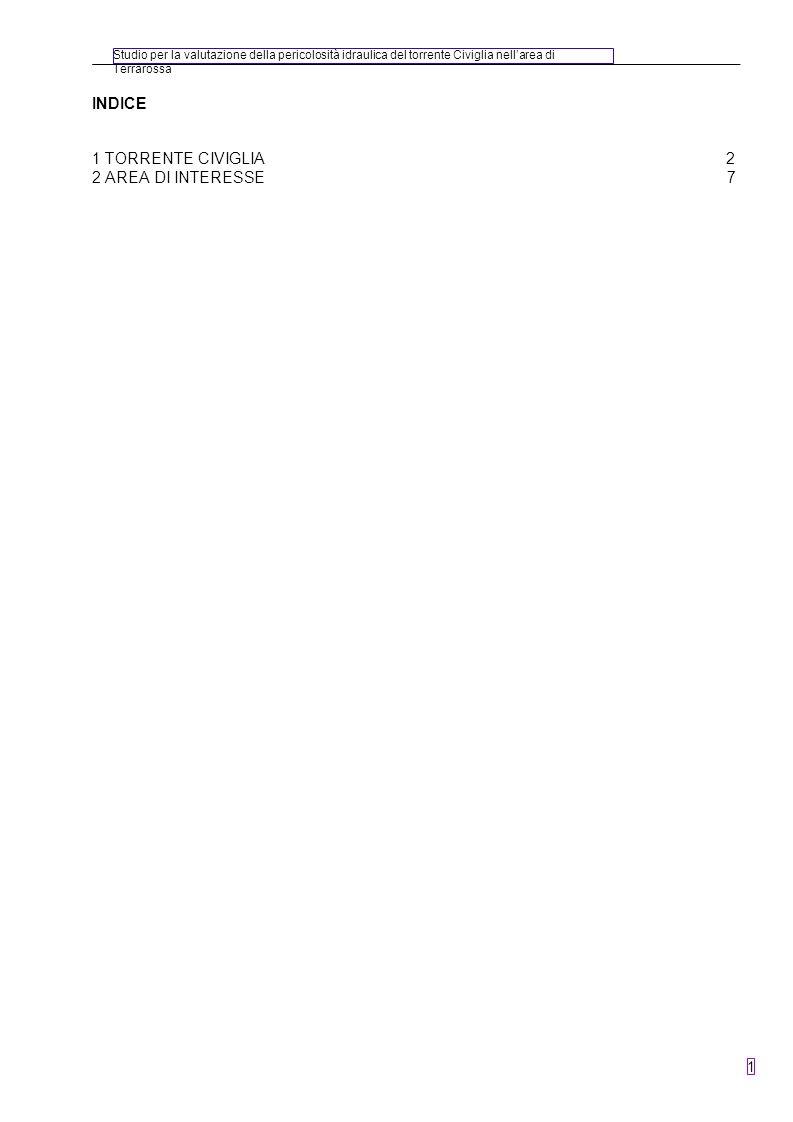 Studio per la valutazione della pericolosità idraulica del torrente Civiglia nellarea di Terrarossa 1 INDICE 1 TORRENTE CIVIGLIA2 2 AREA DI INTERESSE7