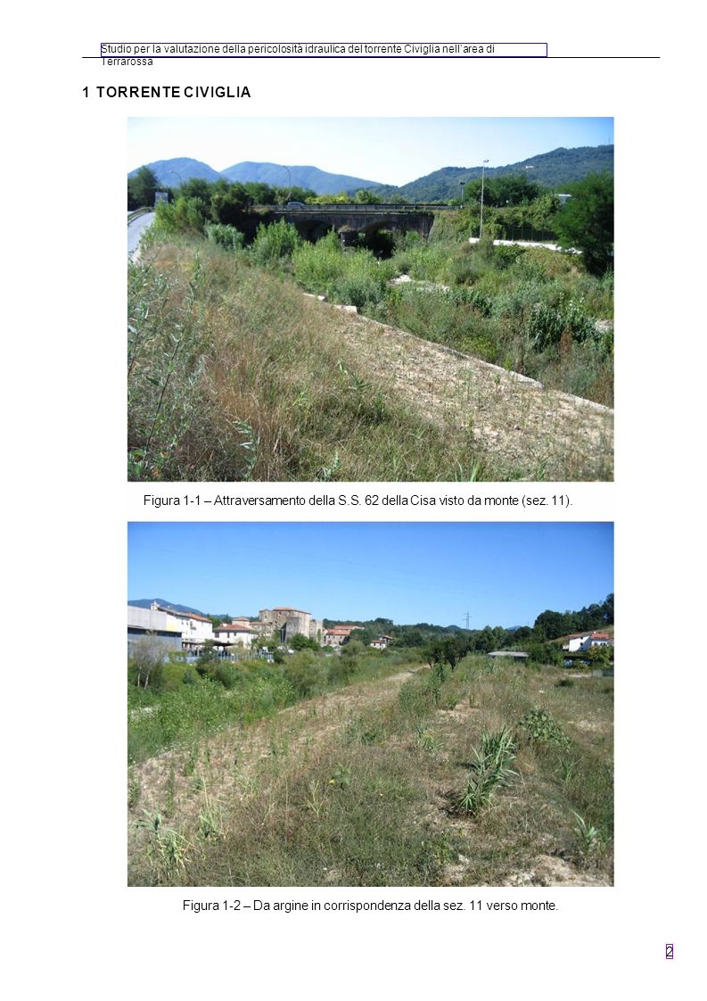 Studio per la valutazione della pericolosità idraulica del torrente Civiglia nellarea di Terrarossa 2 1 TORRENTE CIVIGLIA Figura 1-2 – Da argine in co