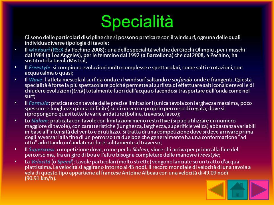Specialità Ci sono delle particolari discipline che si possono praticare con il windsurf, ognuna delle quali individua diverse tipologie di tavole: Il