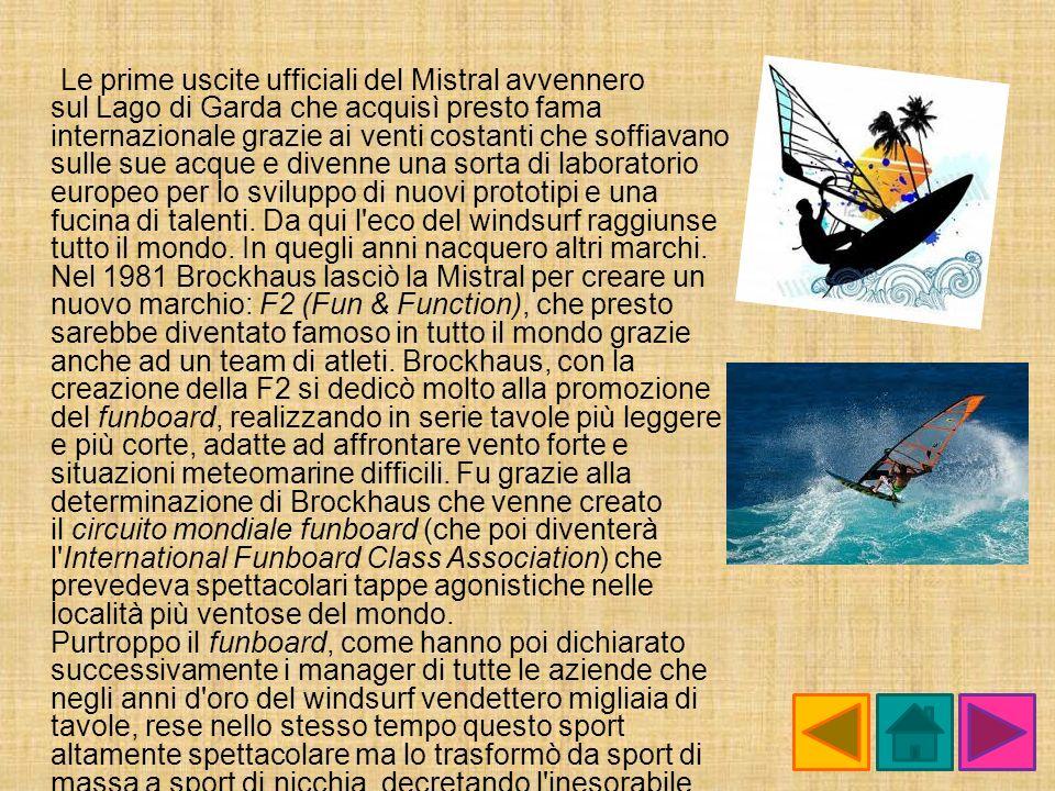 Le prime uscite ufficiali del Mistral avvennero sul Lago di Garda che acquisì presto fama internazionale grazie ai venti costanti che soffiavano sulle