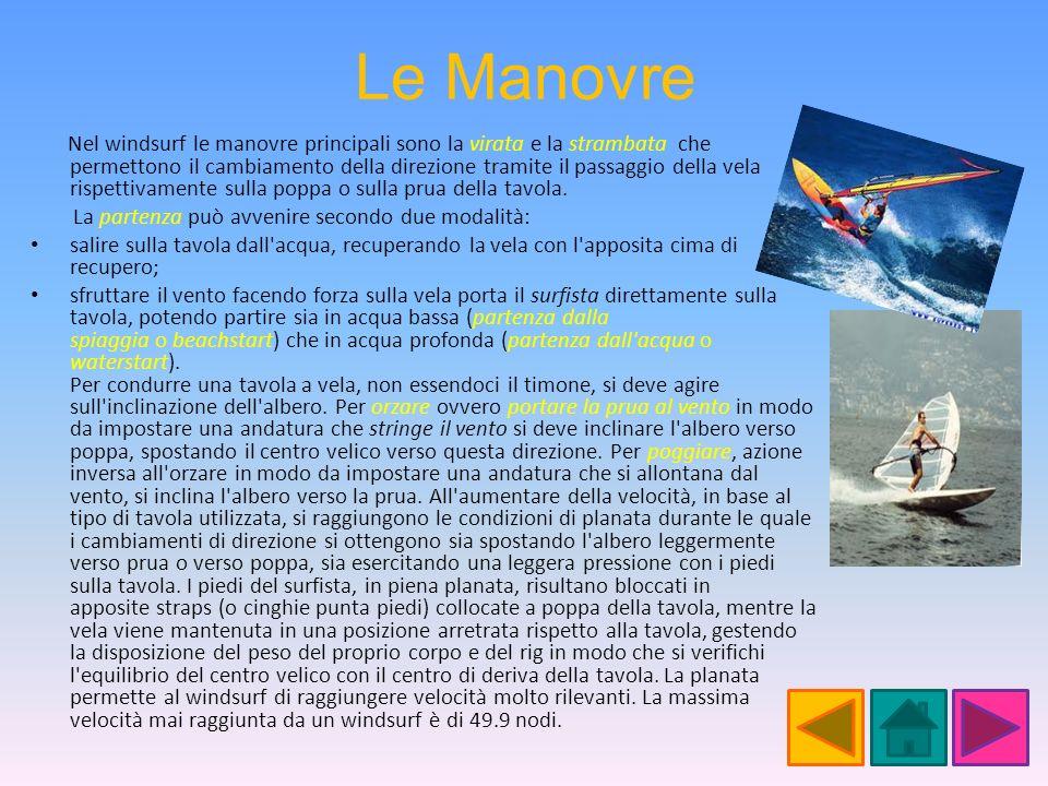 Le Manovre Nel windsurf le manovre principali sono la virata e la strambata che permettono il cambiamento della direzione tramite il passaggio della v
