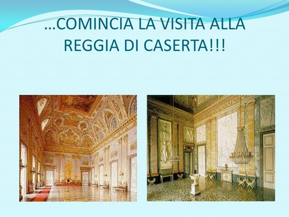 …COMINCIA LA VISITA ALLA REGGIA DI CASERTA!!!