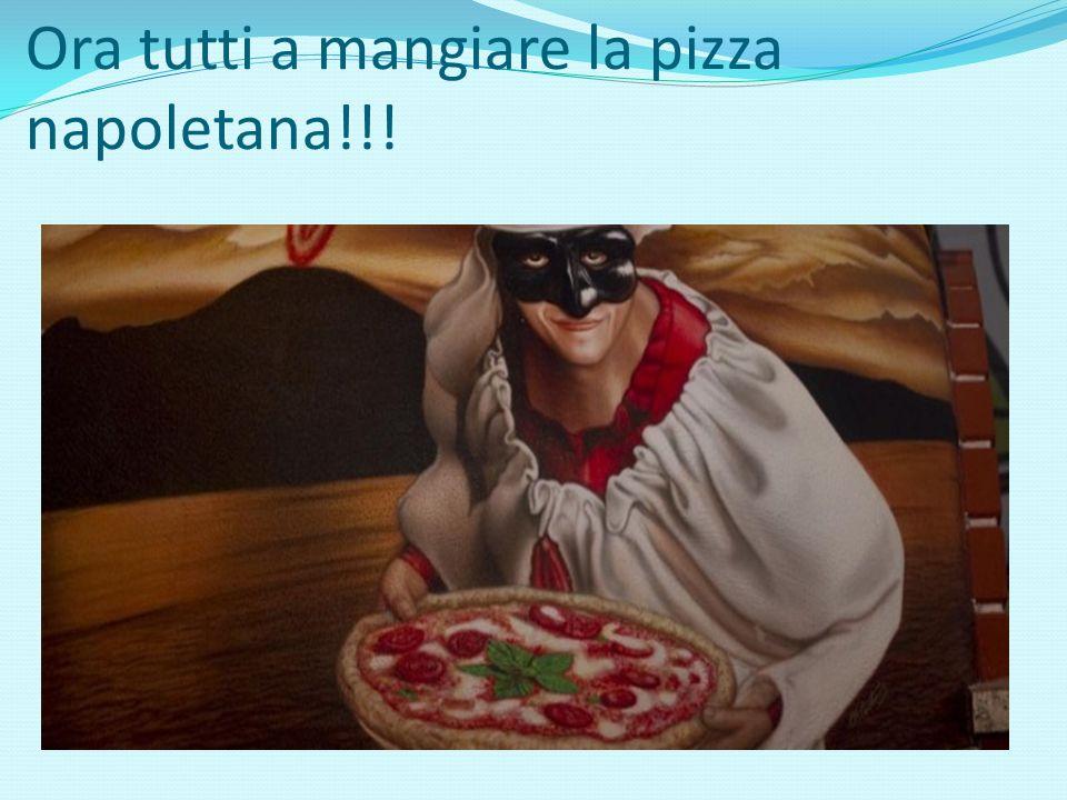 Ora tutti a mangiare la pizza napoletana!!!