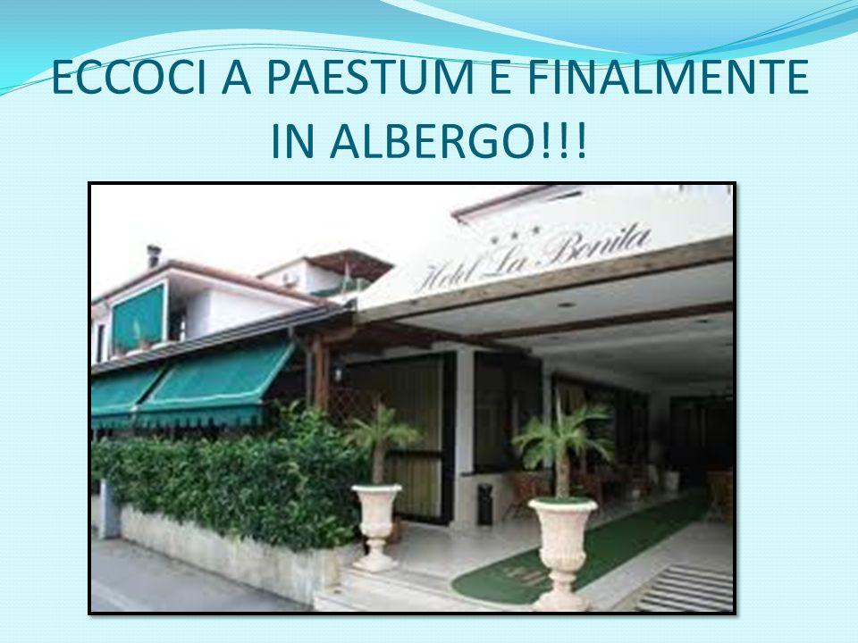 ECCOCI A PAESTUM E FINALMENTE IN ALBERGO!!!