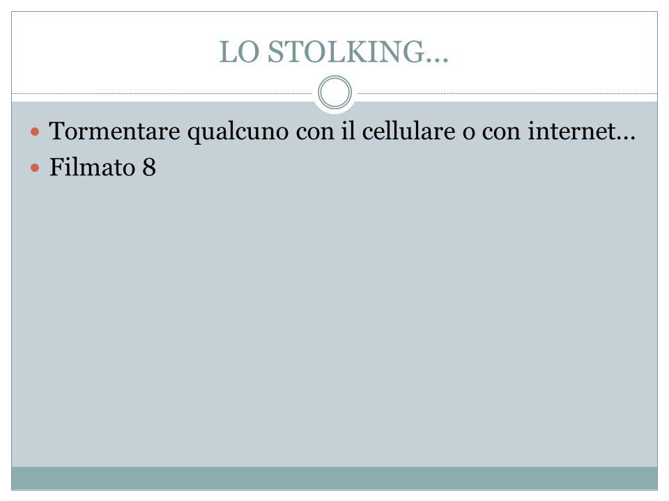 LO STOLKING... Tormentare qualcuno con il cellulare o con internet... Filmato 8