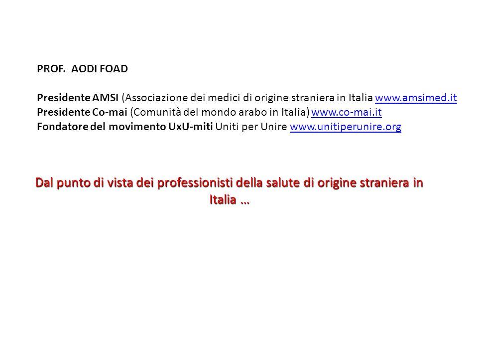 PROF. AODI FOAD Presidente AMSI (Associazione dei medici di origine straniera in Italia www.amsimed.itwww.amsimed.it Presidente Co-mai (Comunità del m