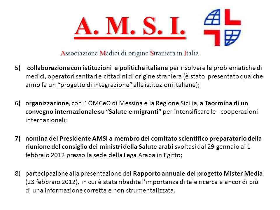 5) collaborazione con istituzioni e politiche italiane per risolvere le problematiche di medici, operatori sanitari e cittadini di origine straniera (