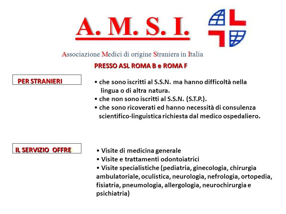 A. M. S. I.A. M. S. I. AMSIAssociazione Medici di origine Straniera in Italia PRESSO ASL ROMA B e ROMA F che sono iscritti al S.S.N. ma hanno difficol
