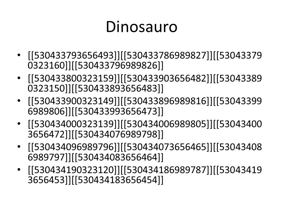 Dinosauro [[530433793656493]][[530433786989827]][[53043379 0323160]][[530433796989826]] [[530433800323159]][[530433903656482]][[53043389 0323150]][[530433893656483]] [[530433900323149]][[530433896989816]][[53043399 6989806]][[530433993656473]] [[530434000323139]][[530434006989805]][[53043400 3656472]][[530434076989798]] [[530434096989796]][[530434073656465]][[53043408 6989797]][[530434083656464]] [[530434190323120]][[530434186989787]][[53043419 3656453]][[530434183656454]]