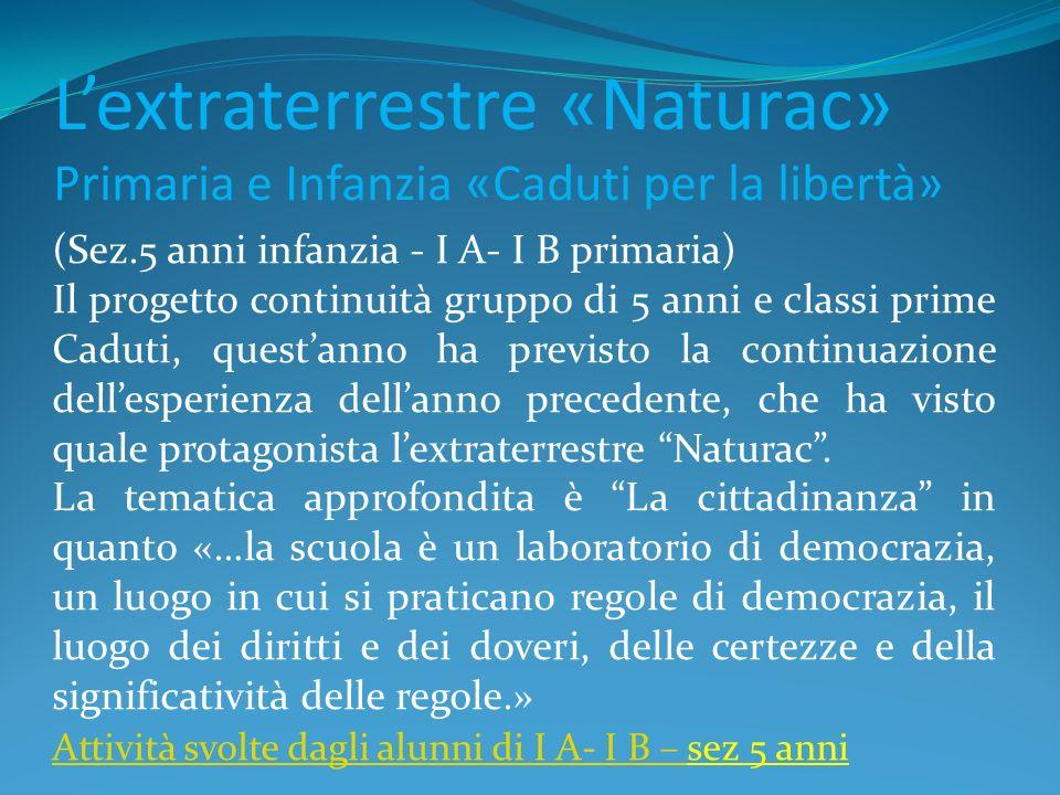 Lextraterrestre «Naturac» Primaria e Infanzia «Caduti per la libertà» (Sez.5 anni infanzia - I A- I B primaria) Il progetto continuità gruppo di 5 ann