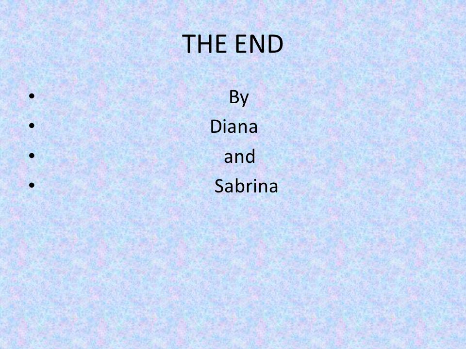 THE END By Diana and Sabrina