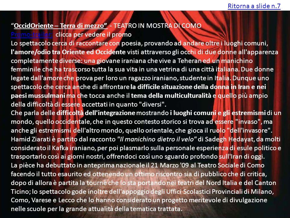 Ritorna a slide n.7 OccidOriente – Terra di mezzo - TEATRO IN MOSTRA DI COMO Promo-trailer:Promo-trailer: clicca per vedere il promo Lo spettacolo cer