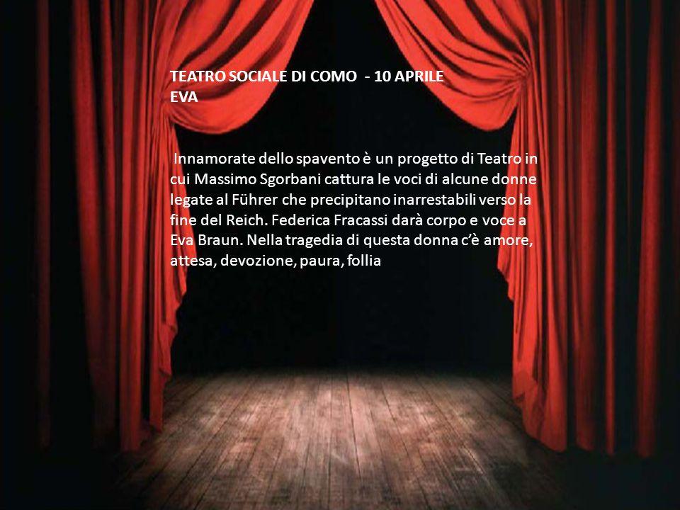 TEATRO SOCIALE DI COMO - 10 APRILE EVA Innamorate dello spavento è un progetto di Teatro in cui Massimo Sgorbani cattura le voci di alcune donne legat