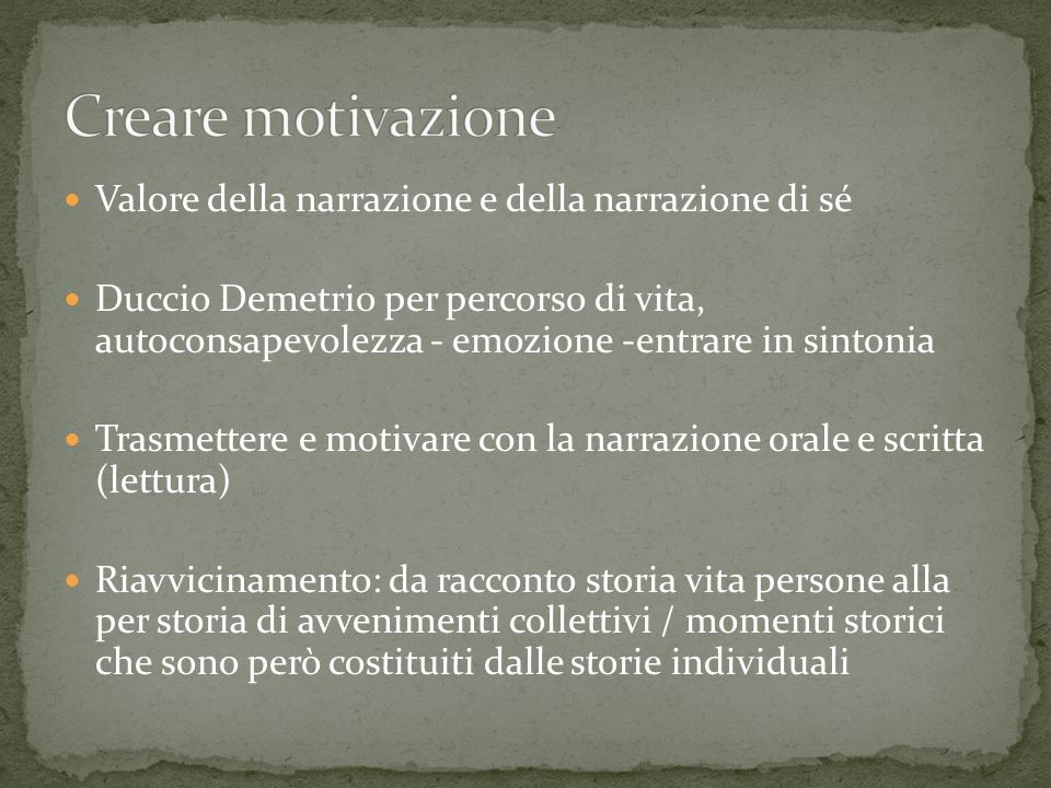 Valore della narrazione e della narrazione di sé Duccio Demetrio per percorso di vita, autoconsapevolezza - emozione -entrare in sintonia Trasmettere