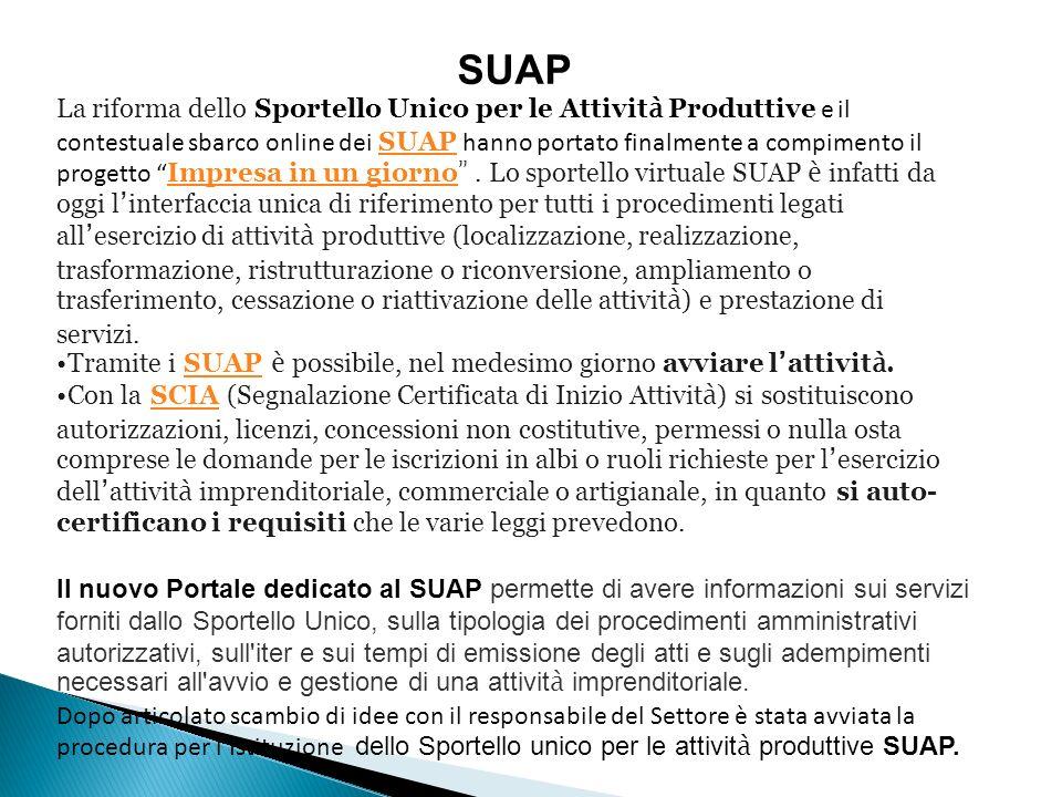 SUAP La riforma dello Sportello Unico per le Attivit à Produttive e il contestuale sbarco online dei SUAP hanno portato finalmente a compimento il progetto Impresa in un giorno.