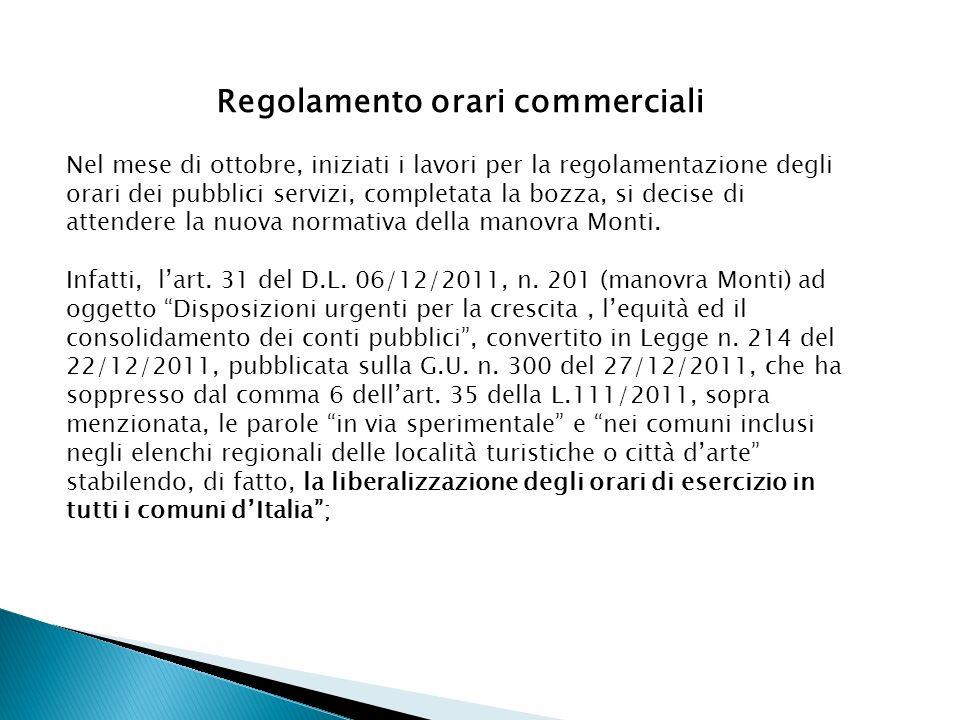 Regolamento orari commerciali Nel mese di ottobre, iniziati i lavori per la regolamentazione degli orari dei pubblici servizi, completata la bozza, si decise di attendere la nuova normativa della manovra Monti.