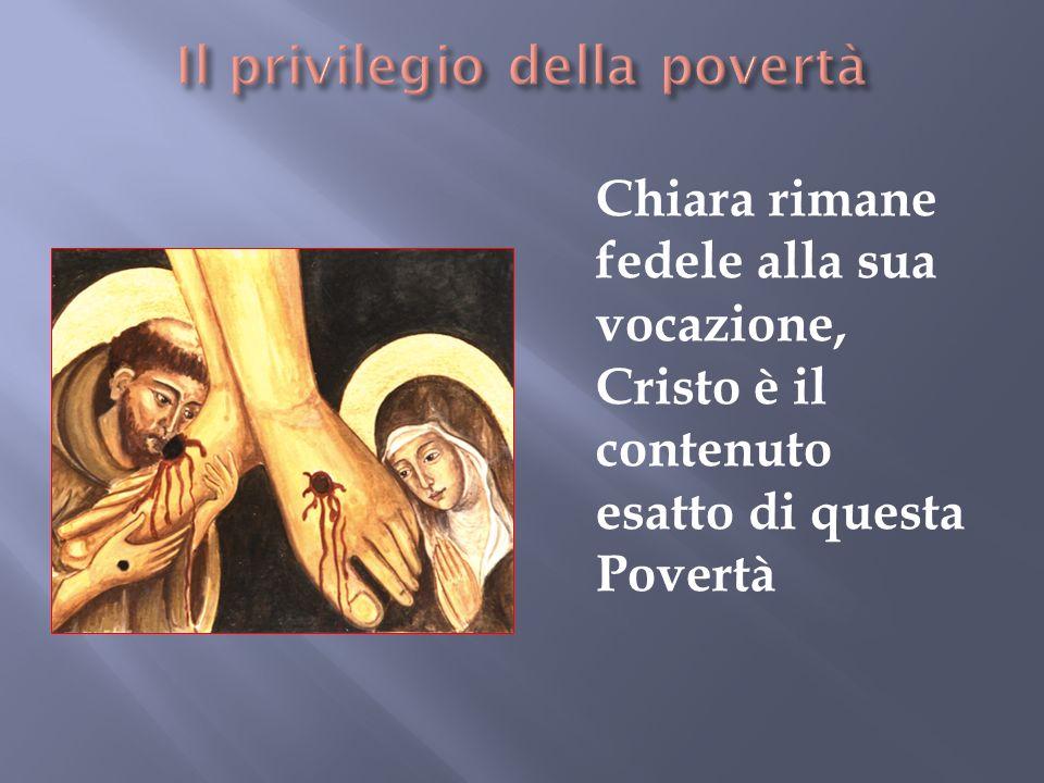 Chiara rimane fedele alla sua vocazione, Cristo è il contenuto esatto di questa Povertà